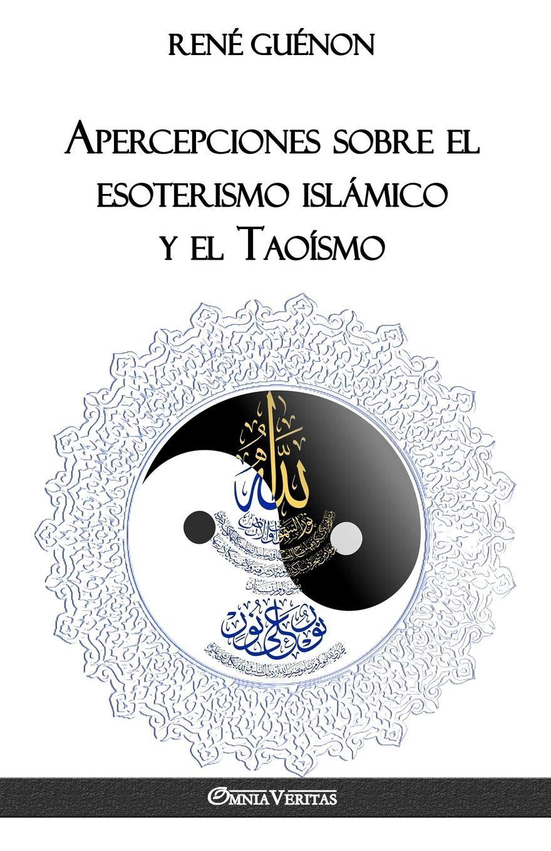 Apercepciones sobre el esoterismo islámico y el Taoísmo (Spanish Edition) (Spanish) Paperback – March 26, 2018