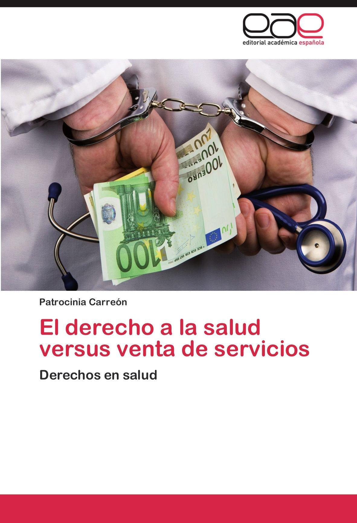 El derecho a la salud versus venta de servicios: Derechos en salud ...