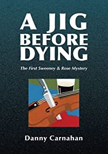 A Jig Before Dying: The First Sweeney & Rose Mystery