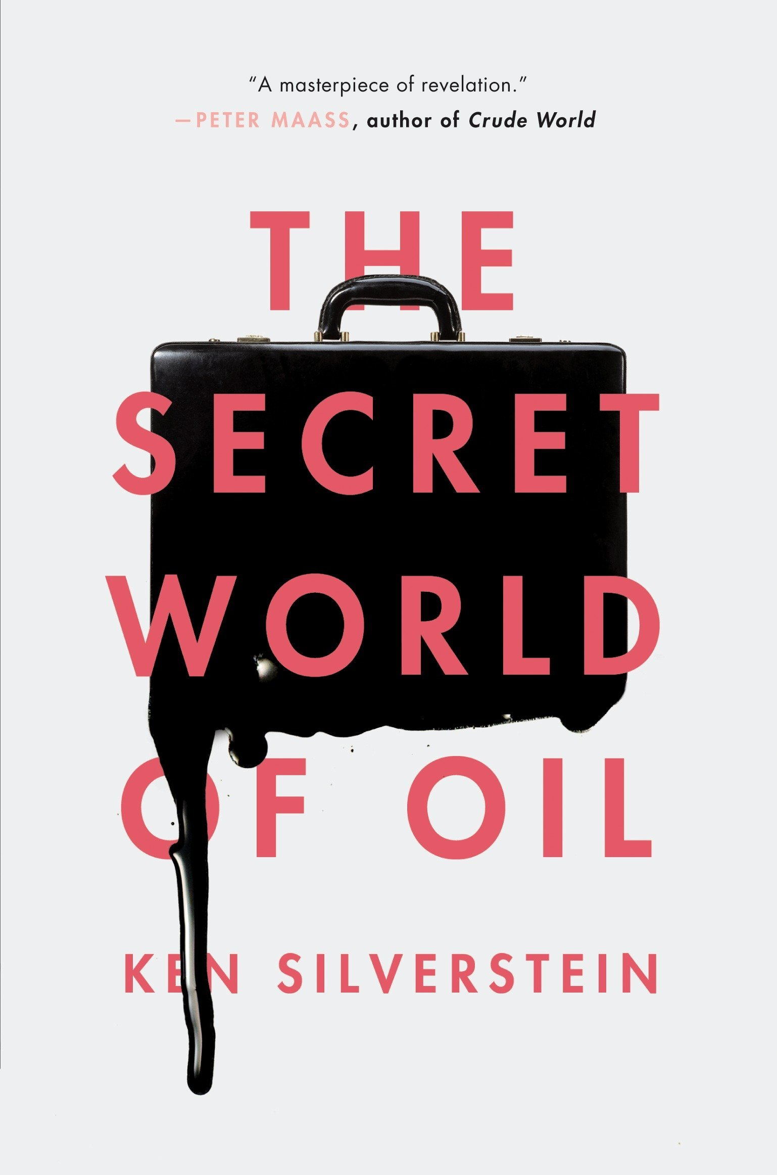 The Secret World of Oil: Ken Silverstein: 9781781688670: Amazon com