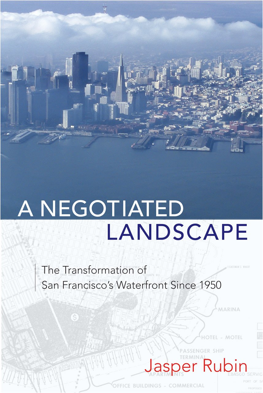 Download A Negotiated Landscape: The Transformation of San Francisco's Waterfront since 1950 pdf