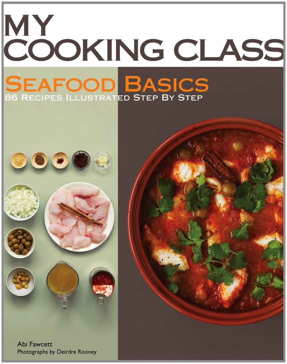 Seafood Basics: 86 Recipes Illustrated Step by Step (My Cooking Class): Abi  Fawcett, Deirdre Rooney: 9781554079414: Amazon.com: Books
