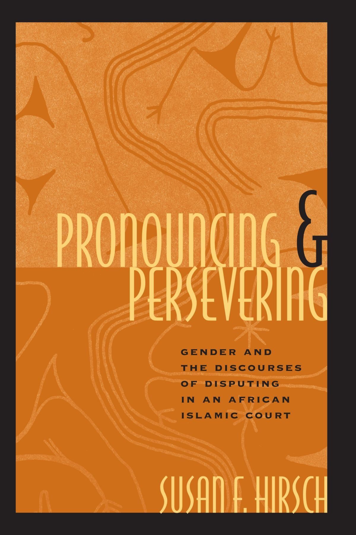Pronouncing and Persevering: Gender and the Discourses of Disputing in an African Islamic Court (Chicago Series in Law and Society)