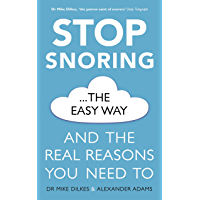 Stop Snoring The Easy Way: And the real reasons you need to (English Edition)