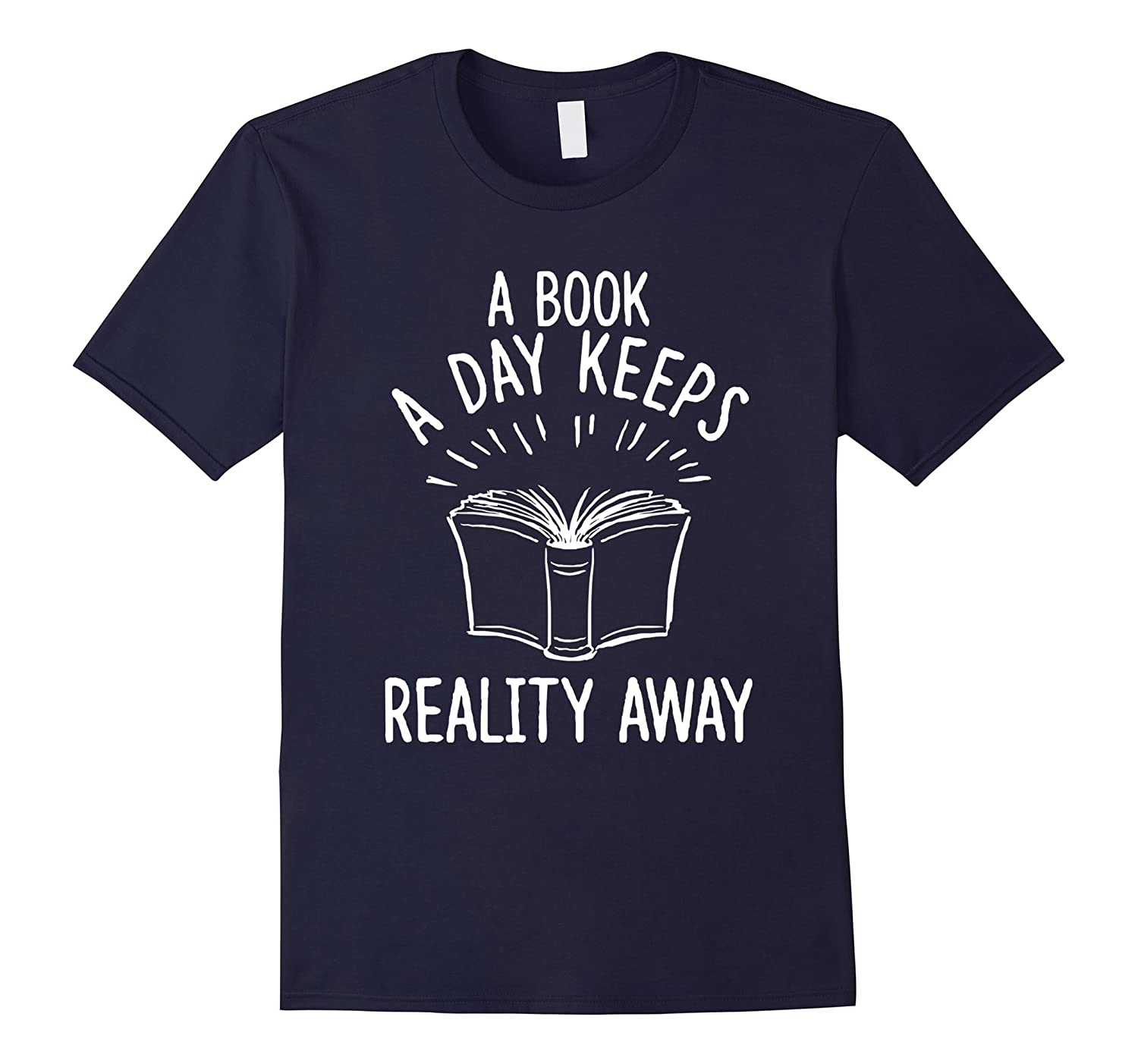 Funny Awesome T-Shirts A Book a Day Keeps Reality Away-Art