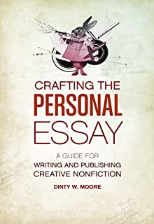 writing personal essays how to shape your life experiences for  crafting the personal essay a guide for writing and publishing creative non fiction