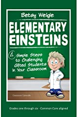 Elementary Einsteins: 4 Simple Steps to Challenging Gifted Students in Your Classroom