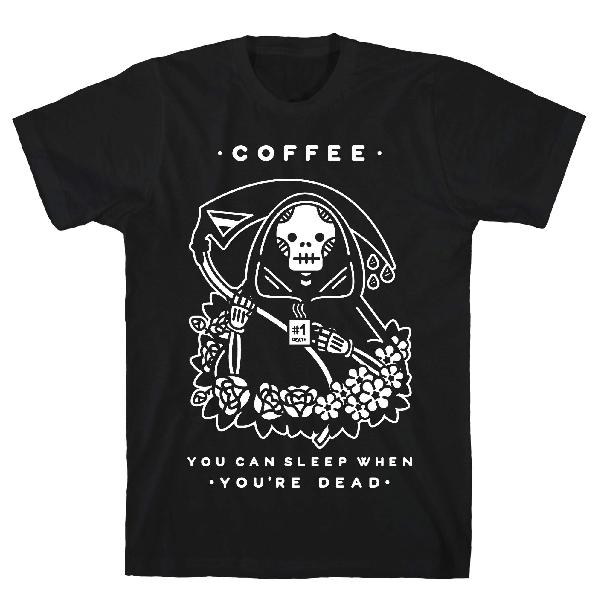 Coffee You Can Sleep When You Re Dead Black S Ts Shirts