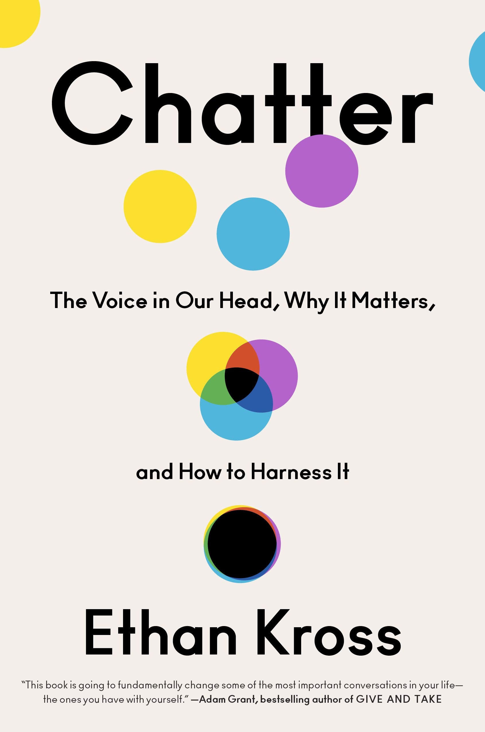 Chatter: The Voice in Our Head, Why It Matters, and How to Harness It:  Kross, Ethan: 9780525575238: Amazon.com: Books