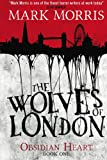 The Wolves of London - The Obsidian Heart Trilogy (Book 1)