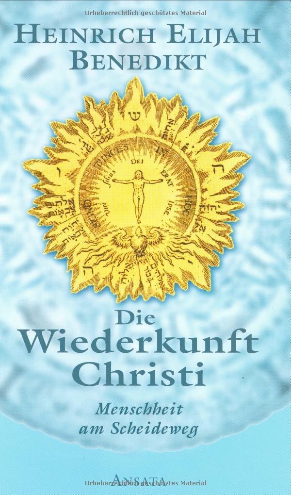 Die Wiederkunft Christi: Menschheit am Scheideweg Gebundenes Buch – 4. Mai 2004 Heinrich Elijah Benedikt Ansata 3778772538 Judentum