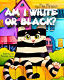 Books for Kids: Am I White Or Black (A Great Children's Book About A Cool Stripy Cat, Bedtime Book, Ages 3-6, Preschool Book, Friendship book,Kids Book)