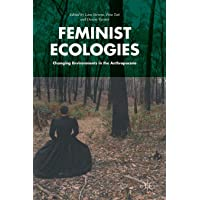 Feminist Ecologies: Changing Environments in the Anthropocene