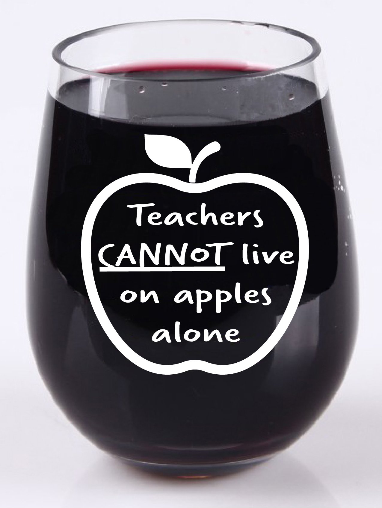 Teachers Can't Live On Apples Alone - Stemless Wine Glass - Tritan Plastic Material - 16 Ounce - Teacher Appreciation Back to School Teacher Gift