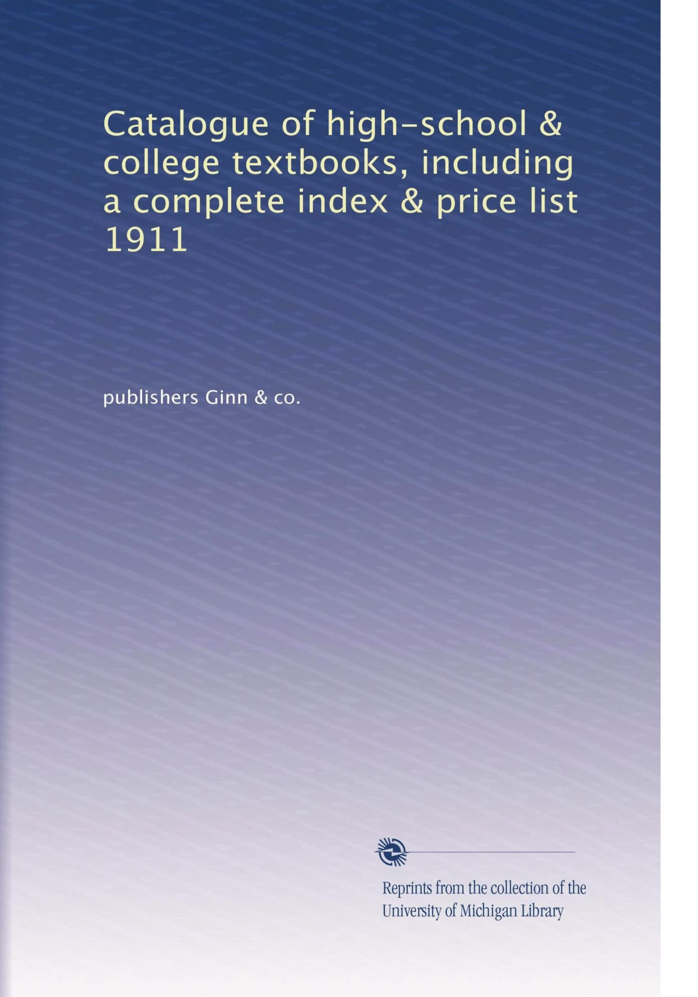 Download Catalogue of high-school & college textbooks, including a complete index & price list 1911 PDF