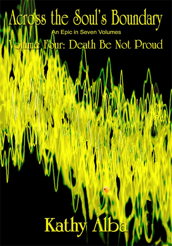 Across the Soul's Boundary, An Epic in Seven Volumes, Volume Four: Death Be Not Proud PDF