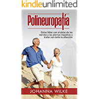 Polineuropatía: Cómo lidiar con el dolor de los nervios y las piernas inquietas y tratar con éxito la afección