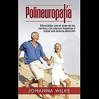 Polineuropatía: Cómo lidiar con el dolor de los nervios y las piernas inquietas y tratar con éxito la afección (Spanish…