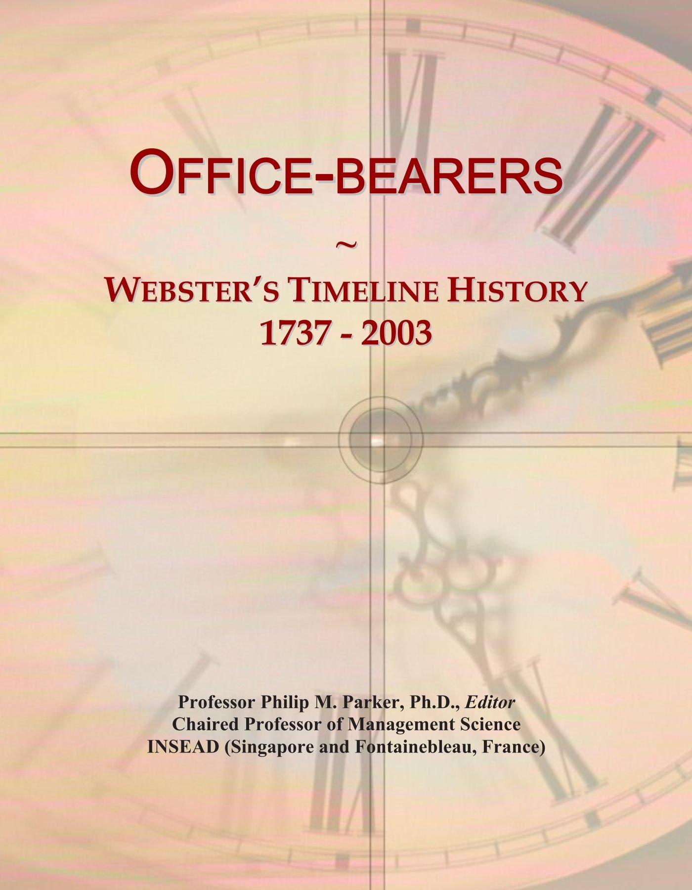 Read Online Office-bearers: Webster's Timeline History, 1737 - 2003 pdf