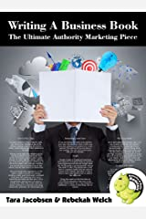 Writing A Non Fiction Business Book: The Ultimate Authority Marketing Piece Kindle Edition