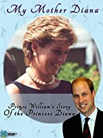 My Mother Diana: Prince William's Story of Diana's Influence