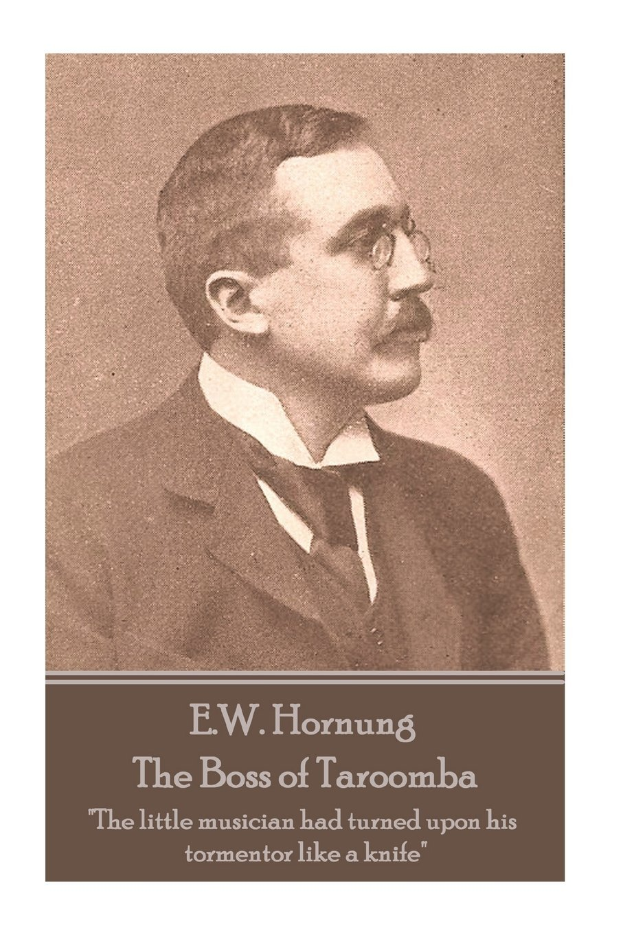 "E.W. Hornung - The Boss of Taroomba: ""The little musician had turned upon his tormentor like a knife"" PDF"