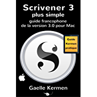Scrivener 3 plus simple: guide francophone de la version 3.0 pour Mac (Collection Pratique Guide Kermen t. 7)