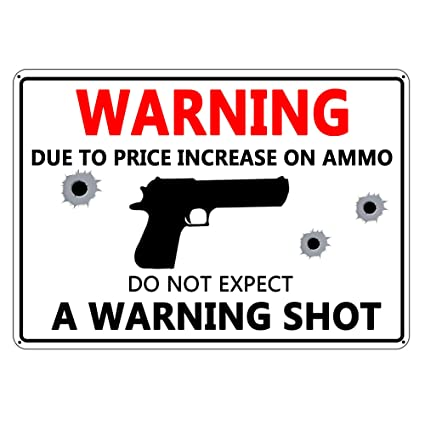 LPATTERN Security Warning Due to Price Increase on Ammo Do Not Expect a  Warning Shot Metal Sign Aluminum Warning/ Yard Sign