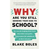 Why Are You Still Sending Your Kids to School?: the case for helping them leave, chart their own paths, and prepare for adult