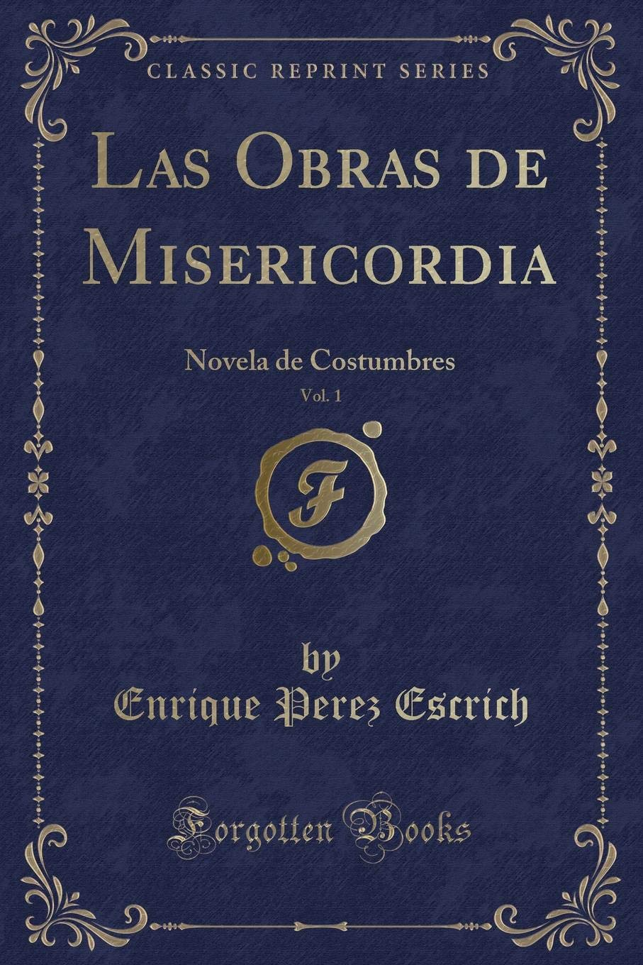 Las Obras de Misericordia, Vol. 1: Novela de Costumbres (Classic Reprint) (Spanish Edition) (Spanish) Paperback – October 4, 2018