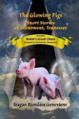 The Glowing Pigs: Snort Stories of Atonement, Tennessee (Atonement Tennessee Book 2) Kindle Edition