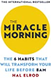 The Miracle Morning: The 6 Habits that Will Transform Your Life Before 8 AM