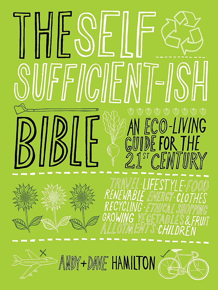 Download The Self Sufficient-ish Bible: An Eco-living Guide for the 21st Century pdf epub