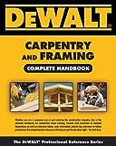 Dewalt Carpentry and Framing Complete Handbook (Dewalt Professional Reference)