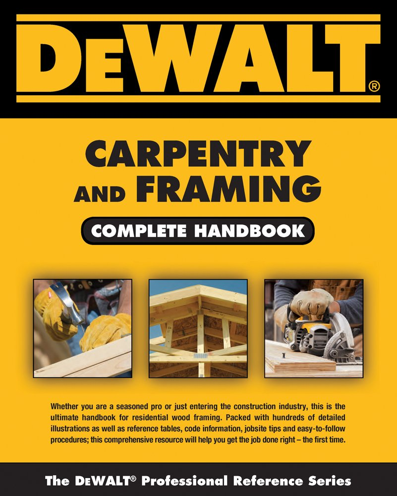 DEWALT Carpentry and Framing Complete Handbook (DEWALT Series): Gary  Brackett: 9781111136130: Amazon.com: Books