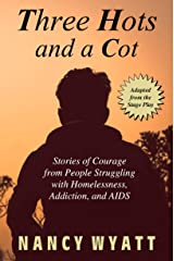 Three Hots and a Cot: Stories of Courage from People Struggling with Homelessness, Addiction, and AIDS Kindle Edition