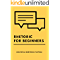 Rhetoric for beginners: Train your body language and conversation skills. For those who finally want to communicate efficiently. The ultimate guide for beginners.