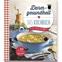 Darmgesundheit - Das Kochbuch: Mit 50 leckeren Rezepten