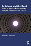 C. G. Jung and the Dead: Visions, Active Imagination and the Unconscious Terrain