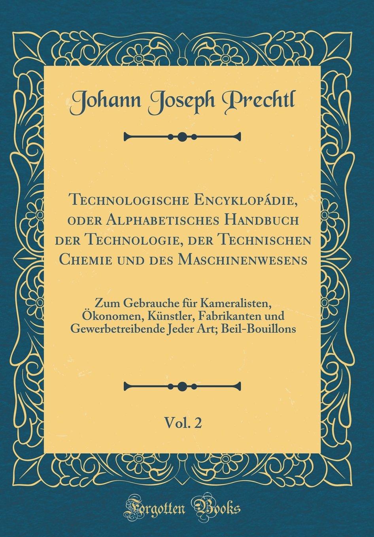 Download Technologische Encyklopádie, oder Alphabetisches Handbuch der Technologie, der Technischen Chemie und des Maschinenwesens, Vol. 2: Zum Gebrauche für ... Jeder Art; Beil-Bouillons (German Edition) pdf epub