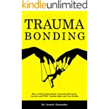 Trauma Bonding: How to Stop Feeling Stuck, Overcome Heartache, Anxiety and PTSD - Includes Q&A and Case Studies