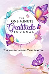 The One-Minute Gratitude Journal: For the Moments That Matter: A 52 Week Guide to a Happier, More Fulfilled Life: Gratitude Journal Paperback