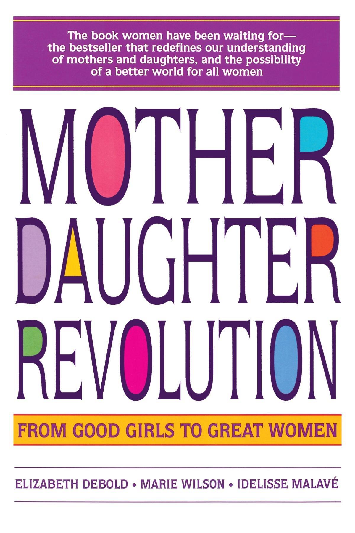 Amazon.com: Mother Daughter Revolution: From Good Girls to Great Women  (9780553374186): Elizabeth Debold, Marie C. Wilson, Idelisse Malave: Books
