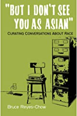 But I Don't See You as Asian: Curating Conversations about Race Kindle Edition
