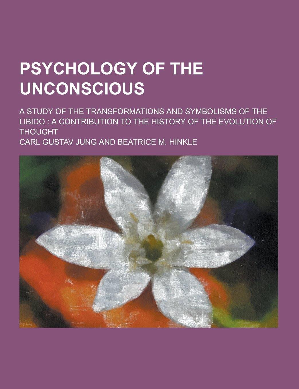 Psychology Of The Unconscious A Study Of The Transformations And