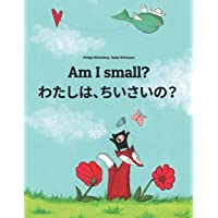 Am I small? わたし、ちいさい?: Children's Picture Book English-Japanese (Bilingual Edition)