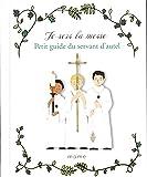 Je sers la messe : Petit guide du servant d'autel