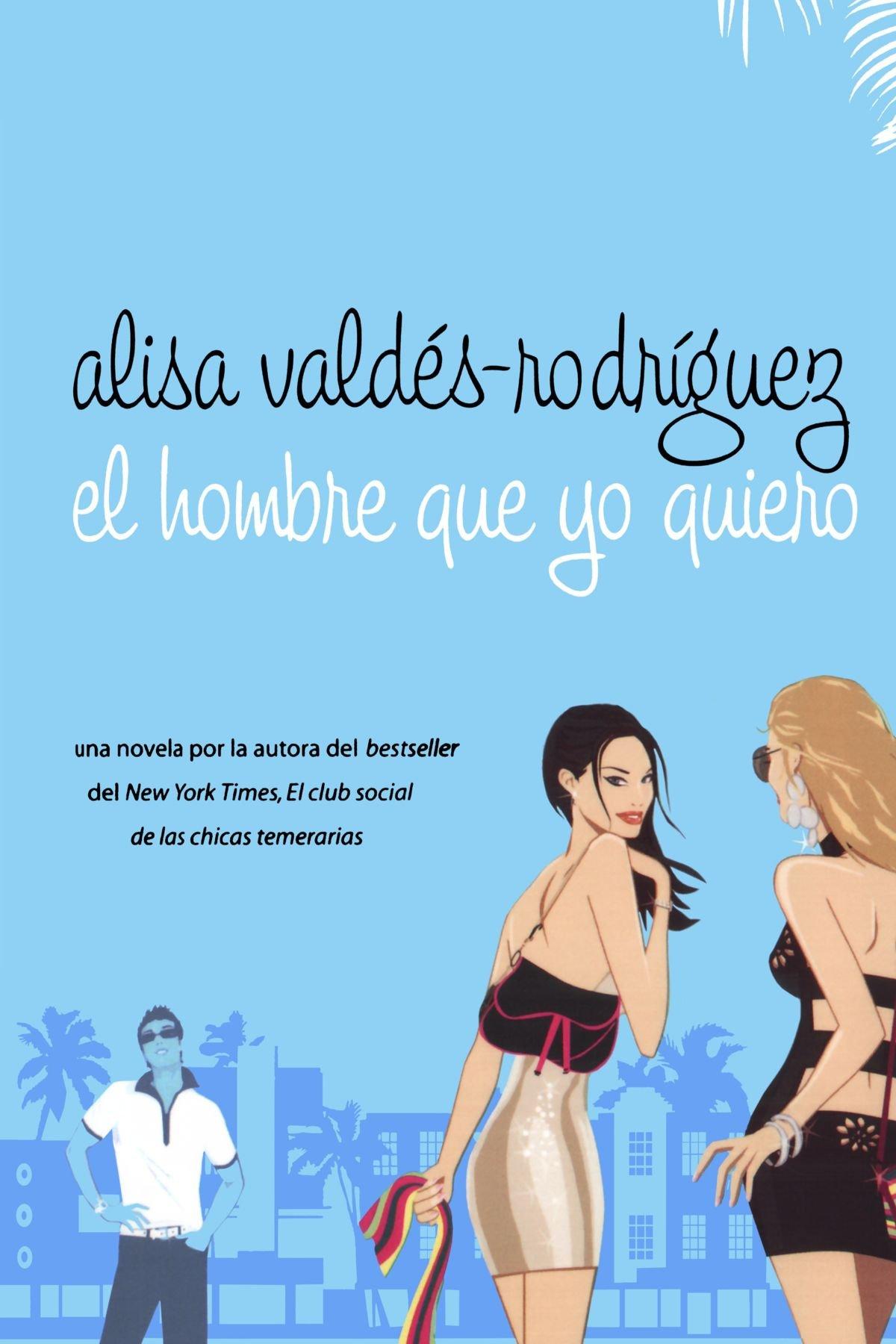 El hombre que yo quiero (Spanish Edition): Alisa Valdes-Rodriguez: 9780312353711: Amazon.com: Books