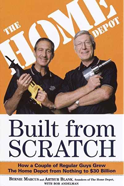 Built From Scratch How A Couple Of Regular Guys Grew The Home Depot From Nothing To 30 Billion Marcus Bernie Blank Arthur Andelman Bob 9780812933789 Amazon Com Books