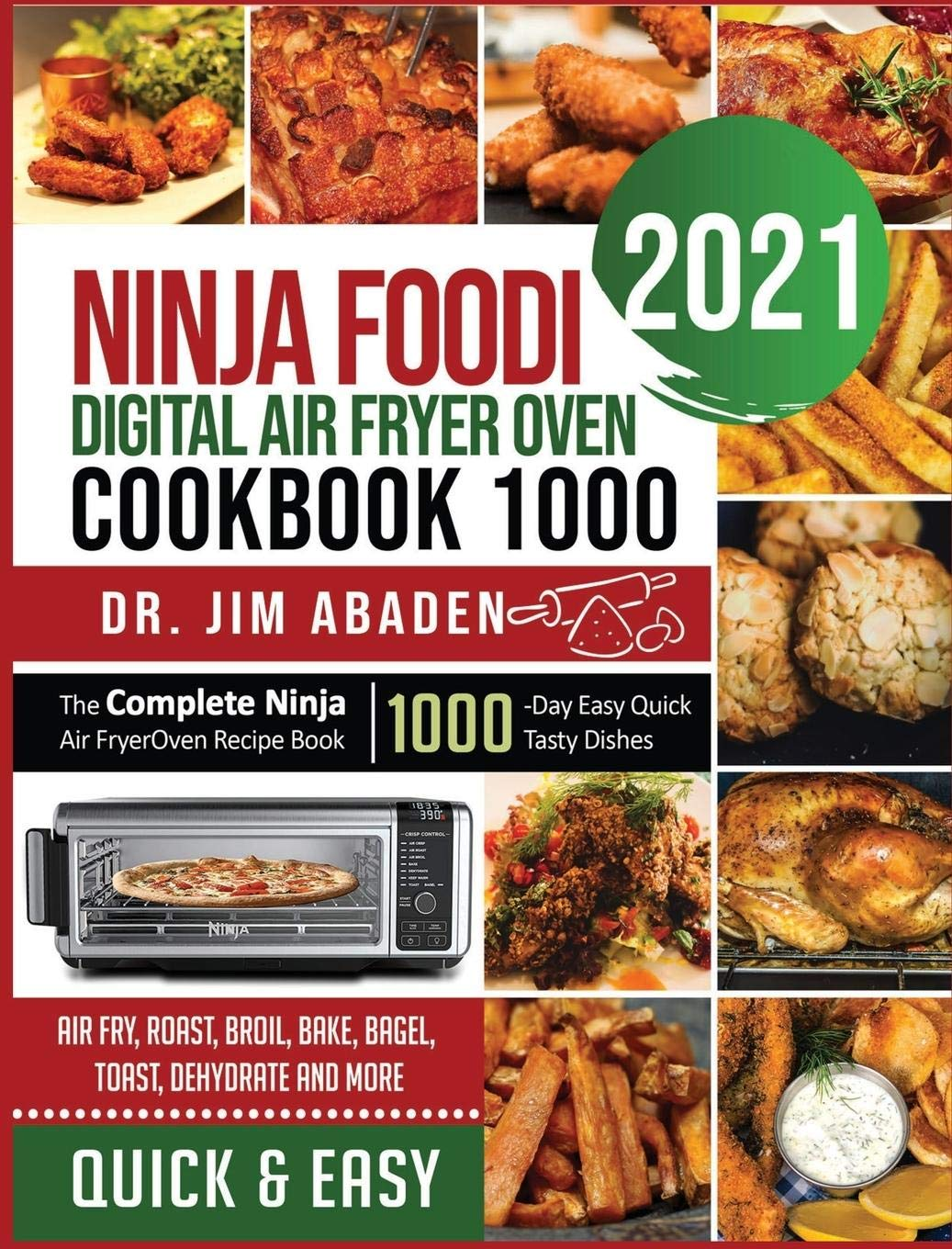 Ninja Foodi Digital Air Fryer Oven Cookbook 1000: The Complete Ninja Air Fryer Oven Recipe Book-1000-Day Easy Quick Tasty Dishes- Air Fry, Roast, Broil, Bake, Bagel, Toast, Dehydrate and More